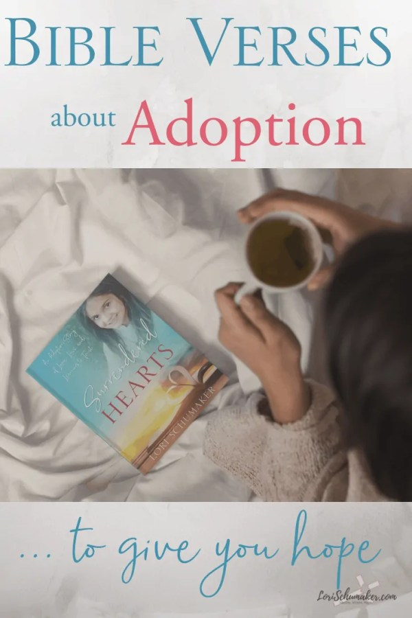 Are you looking for Bible verses about adoption? Included are my favorite adoption verses along with other resources such as printable Bible verse cards, resource lists, and prayers. All are compatible with the inspirational adoption book, Surrendered Hearts #adoption #adoptionverses #adoptionquotes