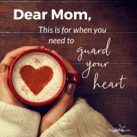 Dear Mom, This Is for When You Need to Guard Your Heart {#MOH Link-Up}