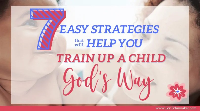 Raising children is complicated until we simplify the process by following God's way. Join me in this post as I share 7 easy strategies that will help you train up a child God's way. #raisingchristianchildren #christianparenting #hope #godslove #raisingchildren