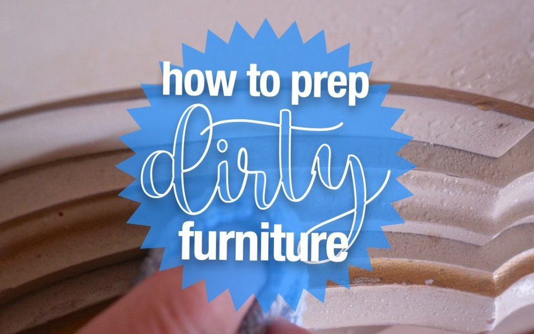 How To | Prepping Dirty Furniture for Chalk Paint