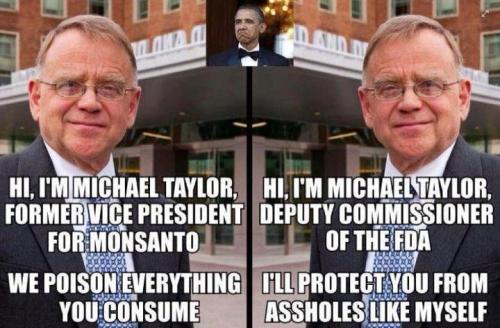 Michael Taylor works for both, the FDA and Monsanto