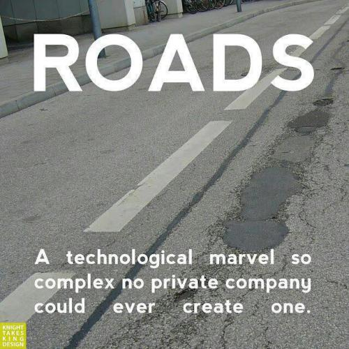 Roads -- No private company could possibly build them.