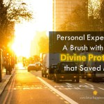Personal Experience of  A Brush with Death:  Divine Protection that Saved My Life