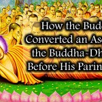How the Buddha Converted an Ascetic to the Buddha-Dharma before His Parinirvana