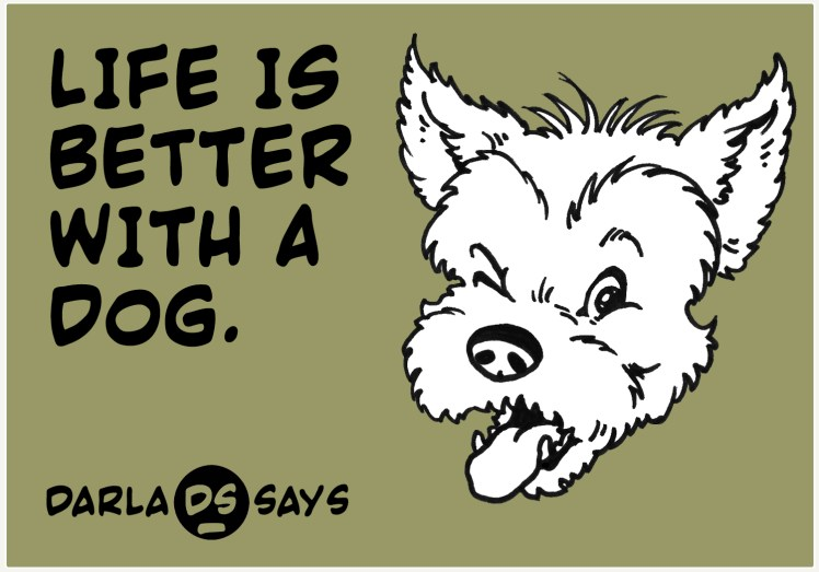 DARLA-SAYS-LIFE-BETTER-DOG