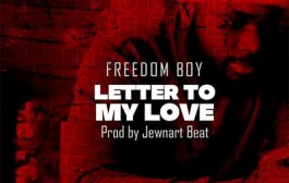 Freedom Boy - Letter To My Love (Prod By Jewnart Beat)
