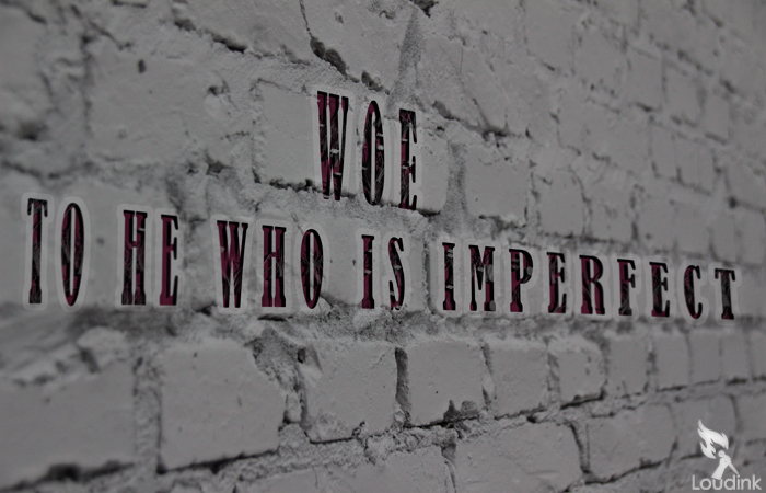 Woe to he who is Imperfect @ Loudink