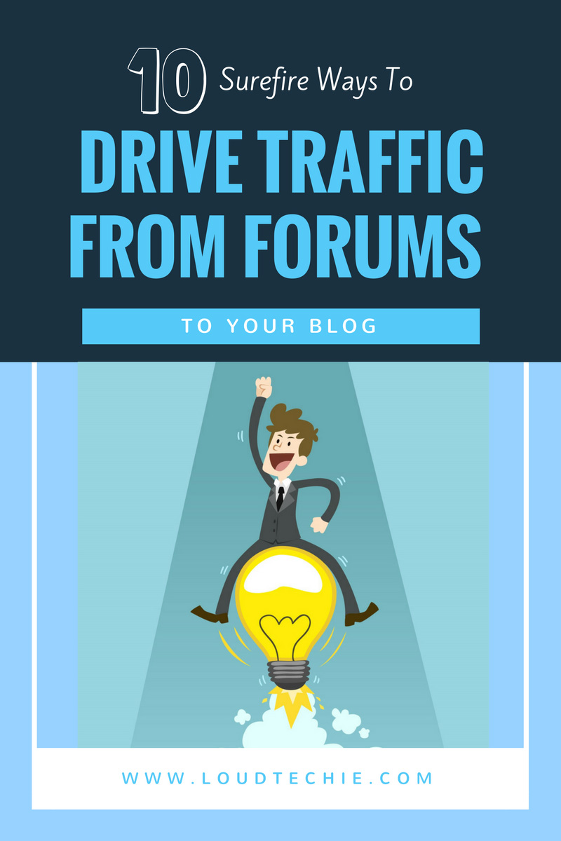 10 Surefire Ways To Drive Traffic From Forums To Your Blog