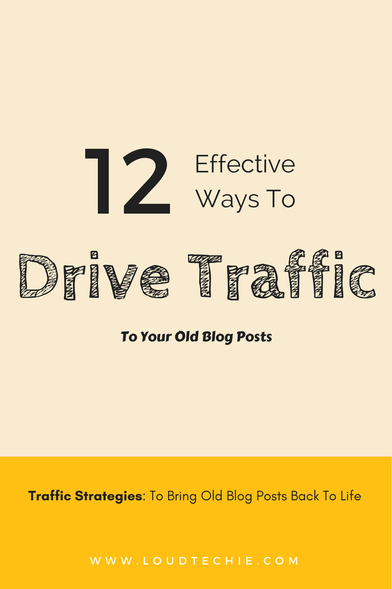 12 Effective Ways To Drive More Traffic To Your Old Blog Posts