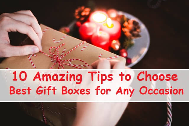 10 Amazing Tips to Choose the Best Gift Boxes for Any Occasion