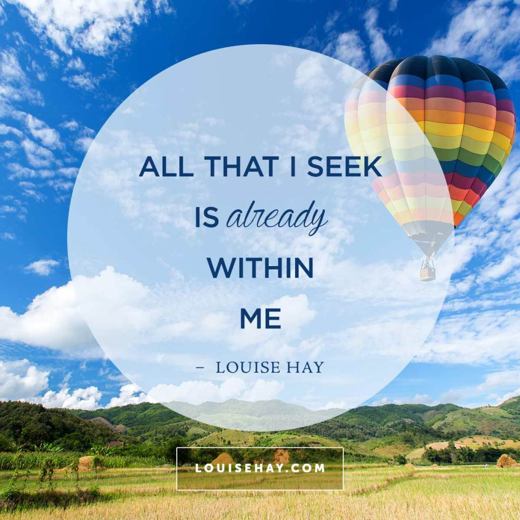 "Inspirational Quotes about  | ""All that I seek is already within me."" — Louise Hay"