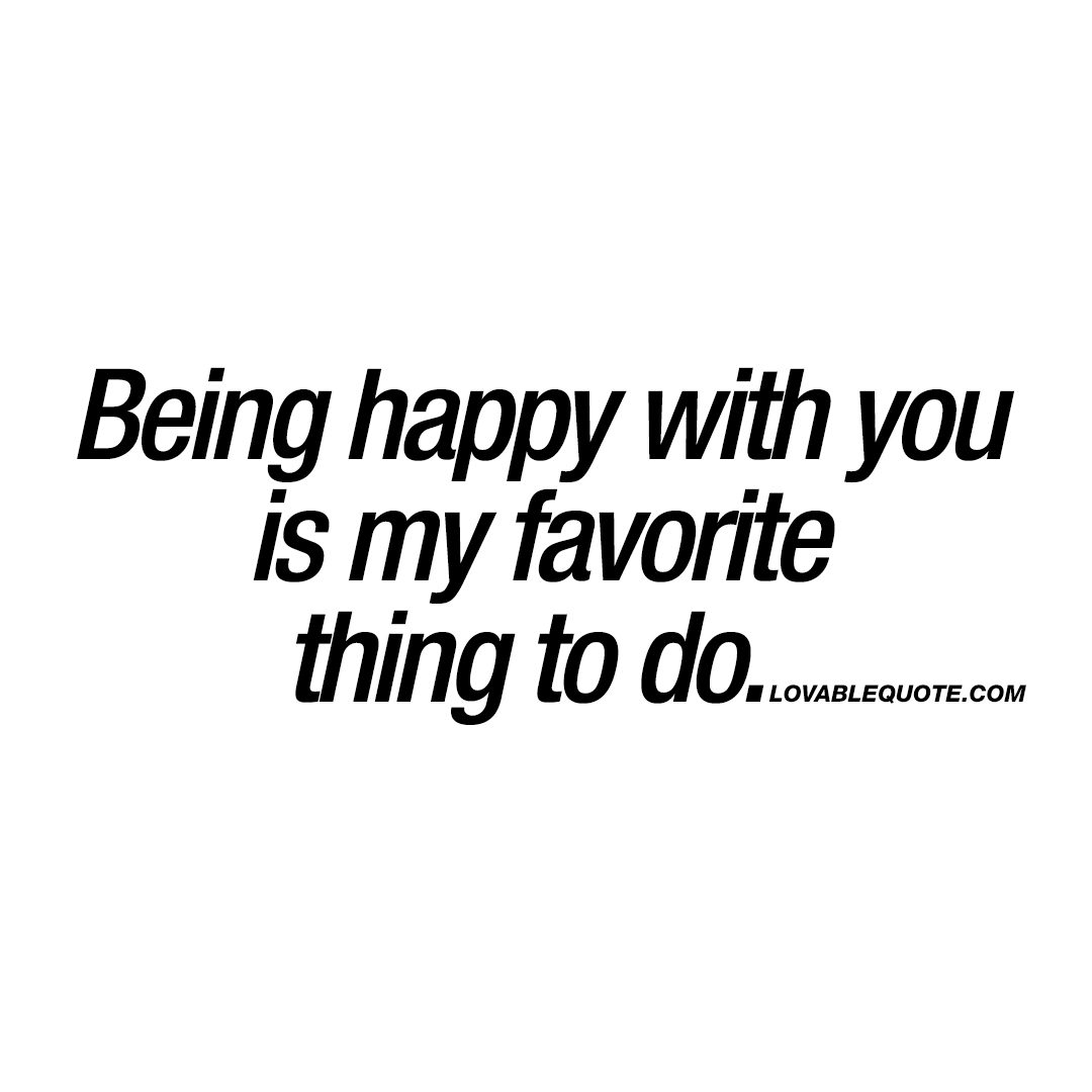 being happy with you