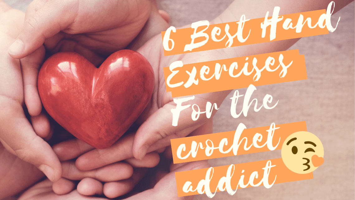 6 best hand exercises for the crochet addict