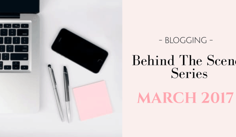 Blogging Behind the Scenes- March 2017