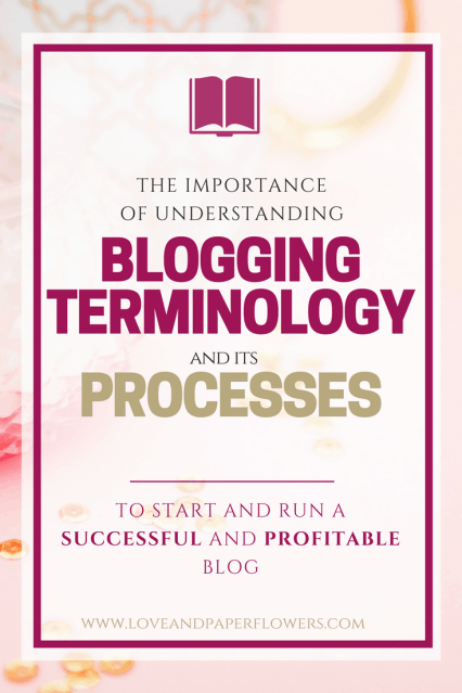 Learning and understanding blogging terminology is a crucial aspect of not only starting a blog but also running a successful and profitable one. Not only is it important to know blogging terminology but it is also imperative to learn its processes. However, blogging terminology isn't just about blogging...