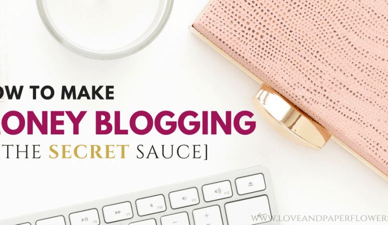 How to Make Money Blogging [Plus the SECRET Sauce]