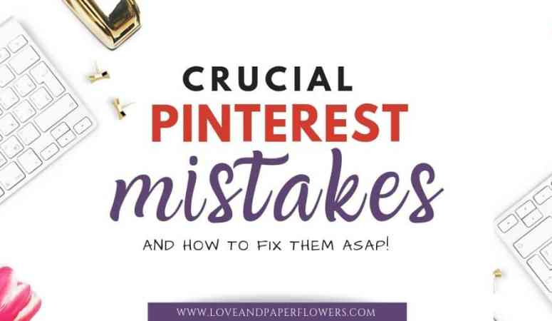 7 Crucial Pinterest Mistakes You Are Making (and How to Fix Them ASAP!)
