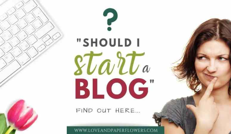 "Wondering ""Should I Start a Blog""? Here is All You Need to Know…"