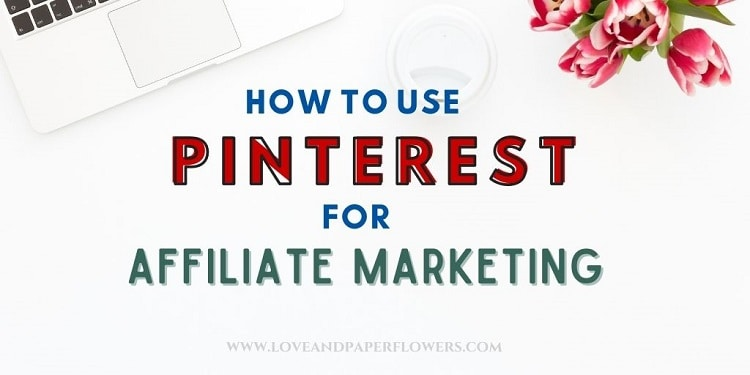 How to Use Pinterest for Affiliate Marketing (Step-by Step)
