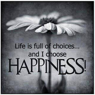 Life Full Choices And I Choose Happiness