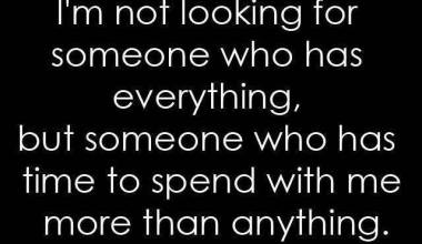 Someone who has Time To Spend With me More Than Anything