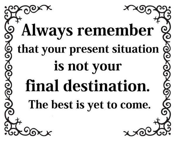 Your Present Situation Is Not Your Final Destination