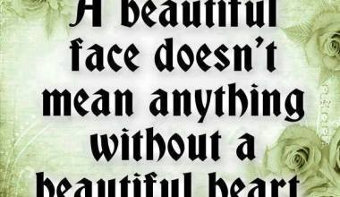 A Beautiful Face Doesn't mean Anything Without A Beautiful Heart