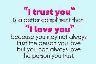 I Trust You Is A btter Comliment Than I Love You