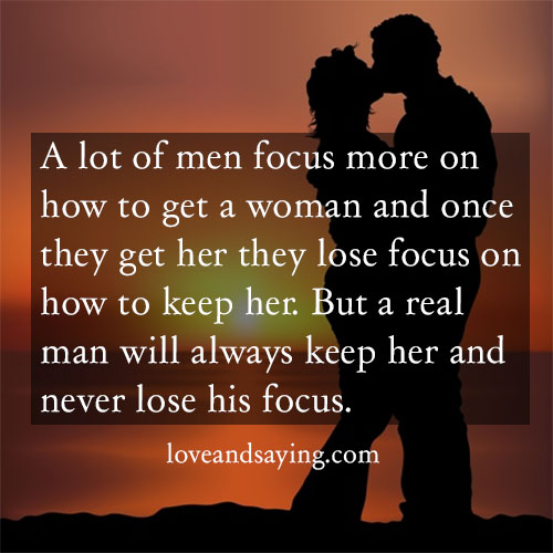 Always keep her and never lose his focus
