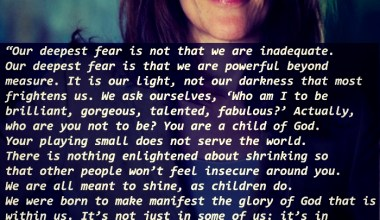 Our Deepest Fear Is Not That we are ....