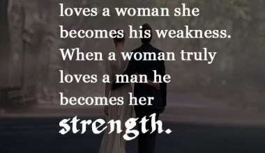 When A Woman Truly Loves A Man he Becomes her Strength