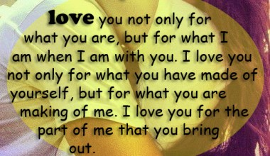 I Love you Not Only For what You have made Of Yourself