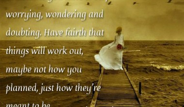 Stop Worrying Wondering And Doubting