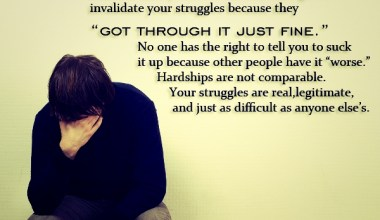 No One has the right to tell you that their life is harder than yours
