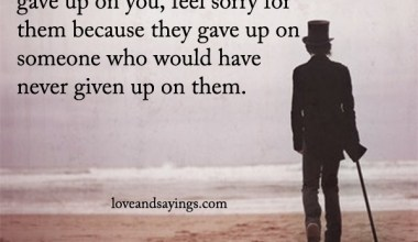 Don't Feel Sad Over Someone Who Gave Up On You