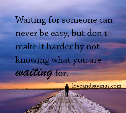 Waiting For Someone Can Never Be Easy