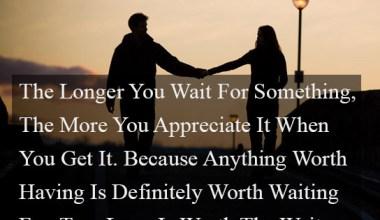 The longer you wait for something.
