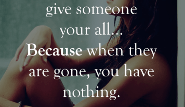 Never Give Someone Your All ...