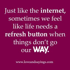 Life Need A Refresh Button
