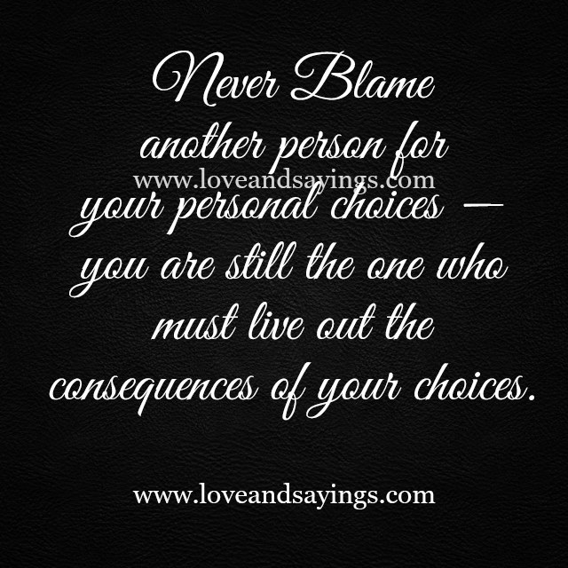 Never Blame Another Person for your personal Choices