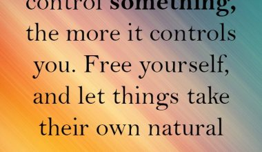 The More you Try To Control Something