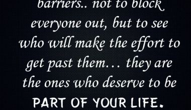The Ones Who Deserve To be part of Your Life