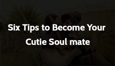 Six Tips to Become Your Cutie Soul mate