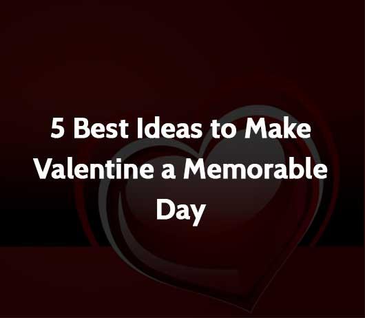 5 Best Ideas to Make Valentine