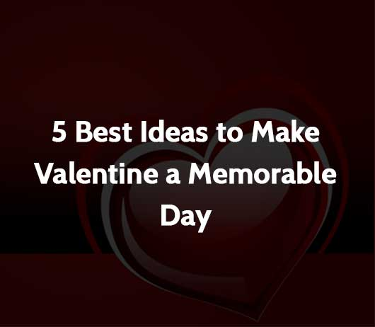 5 Best Ideas to Make Valentine