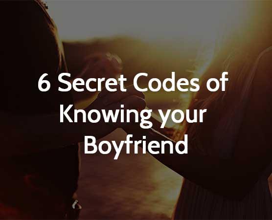 6 Secret Codes of Knowing your Boyfriend