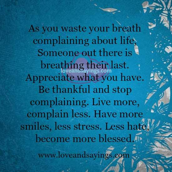 As you waste your breath complaining about life