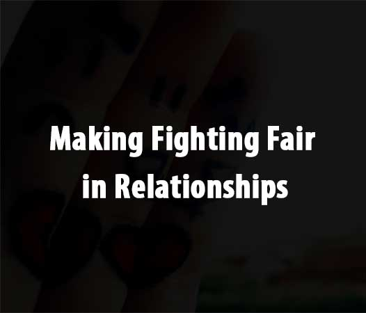 Making Fighting Fair in Relationships