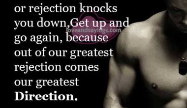 Our greatest rejection comes our greatest Direction