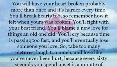 Laugh too much, and love like you've never been hurt
